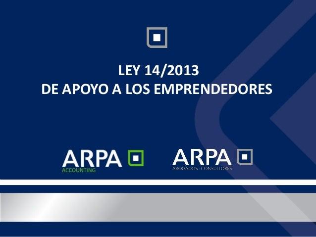 LEY 14/2013, DE 27 DE SEPTIEMBRE, DE APOYO A LOS EMPRENDEDORES  LEY 14/2013 DE APOYO A LOS EMPRENDEDORES