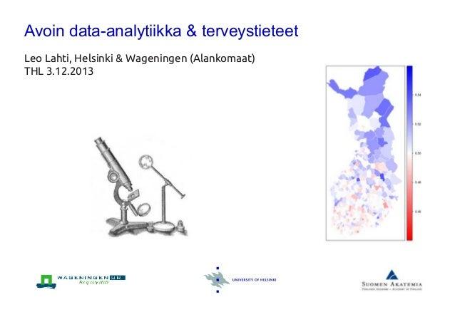 Avoin dataanalytiikka & terveystieteet Leo Lahti, Helsinki & Wageningen (Alankomaat) THL 3.1 2.201 3