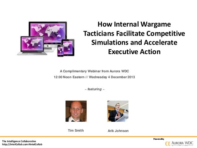 How Internal Wargame Tacticians Facilitate Competitive Simulations and Accelerate Executive Action A Complimentary Webinar...