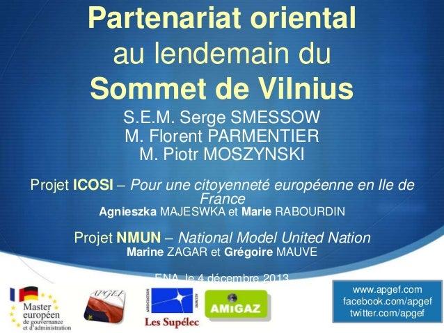 Partenariat oriental au lendemain du Sommet de Vilnius S.E.M. Serge SMESSOW M. Florent PARMENTIER M. Piotr MOSZYNSKI Proje...