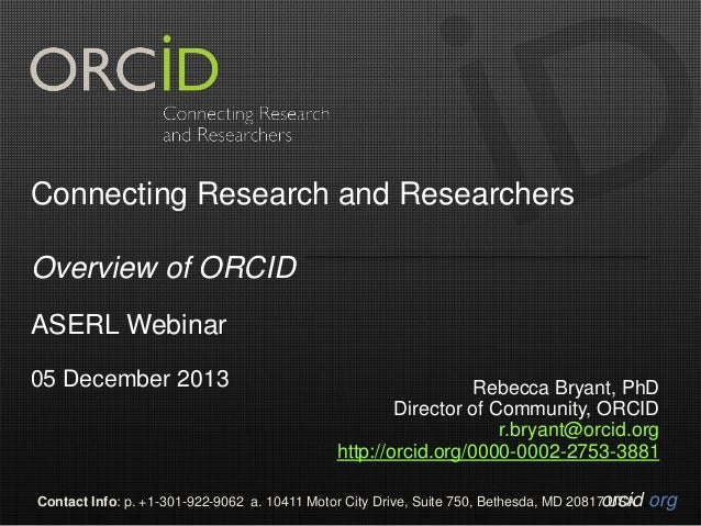 Connecting Research and Researchers Overview of ORCID ASERL Webinar 05 December 2013  Rebecca Bryant, PhD Director of Comm...