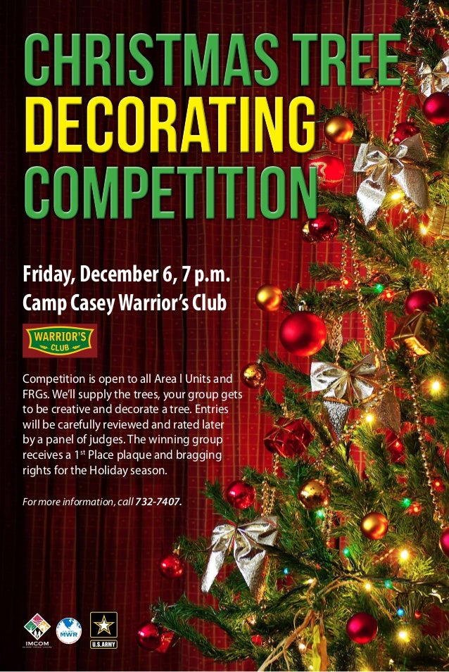 Christmas Tree  Decorating  Competition Friday, December 6, 7 p.m. Camp Casey Warrior's Club Competition is open to all Ar...