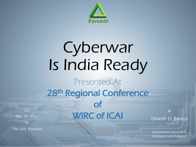 Cyberwar Is India Ready Presented At 28th Regional Conference of WIRC of ICAI On Dec. 07, 2013 At The Lalit, Mumbai By Din...
