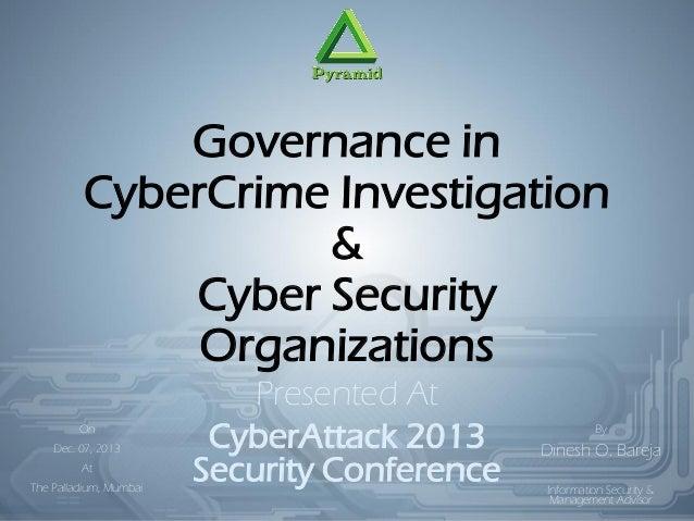 Governance in CyberCrime Investigation & Cyber Security Organizations On Dec. 07, 2013  At The Palladium, Mumbai  Presente...