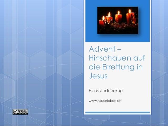 Advent – Hinschauen auf die Errettung in Jesus Hansruedi Tremp www.neuesleben.ch