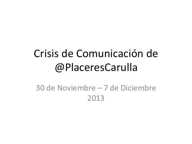 Crisis de Comunicación de @PlaceresCarulla 30 de Noviembre – 7 de Diciembre 2013
