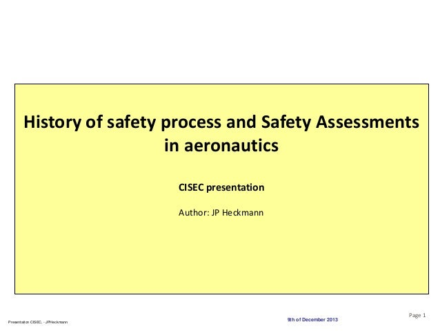 History of safety process and Safety Assessments in aeronautics CISEC presentation Author: JP Heckmann  Presentation CISEC...
