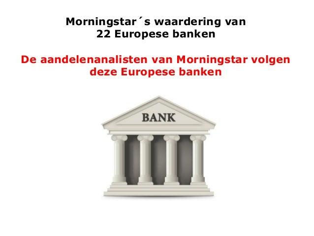 Morningstar´s waardering van 22 Europese banken De aandelenanalisten van Morningstar volgen deze Europese banken