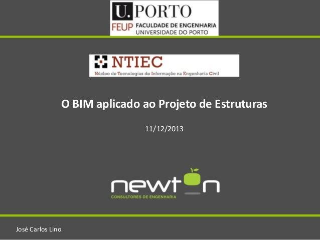 O BIM aplicado ao Projeto de Estruturas 11/12/2013  José Carlos Lino