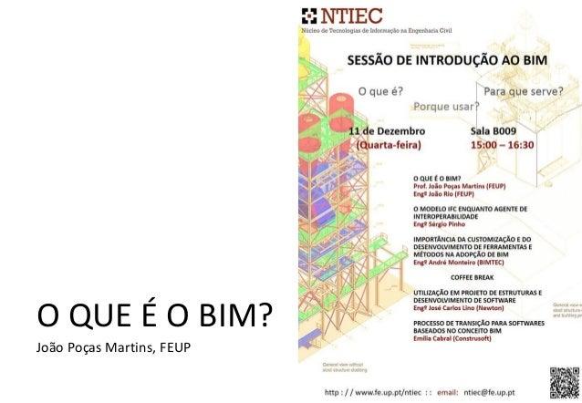 O QUE É O BIM? João Poças Martins, FEUP