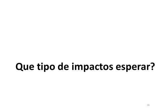 Que tipo de impactos esperar?  16