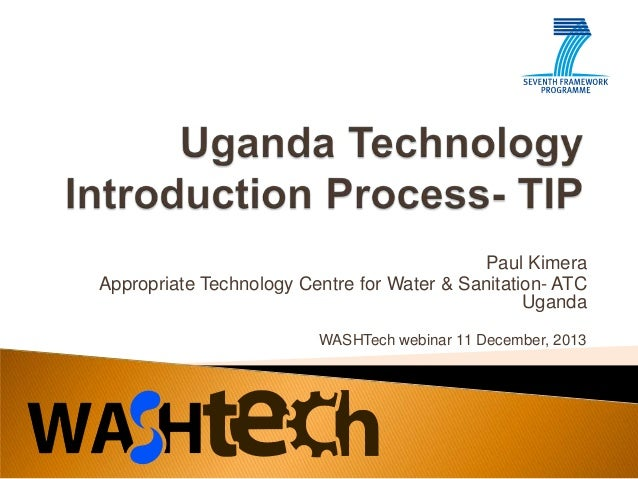 Paul Kimera Appropriate Technology Centre for Water & Sanitation- ATC Uganda WASHTech webinar 11 December, 2013