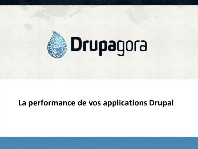 La performance de vos applications Drupal