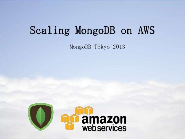 Scaling MongoDB on AWS MongoDB Tokyo 2013