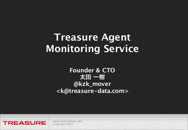 Board Meeting Treasure Agent Presentation  Monitoring Service August 15th, 2013 - 3:30PM PDT  Presented by   Hironobu Yosh...