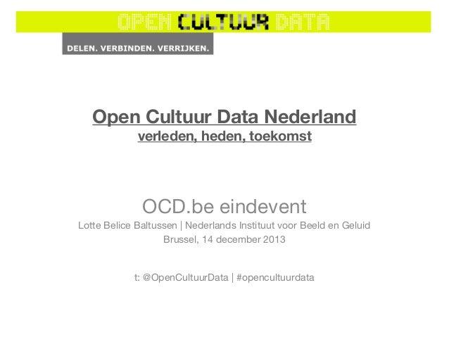 Open Cultuur Data Nederland verleden, heden, toekomst  OCD.be eindevent Lotte Belice Baltussen   Nederlands Instituut voor...