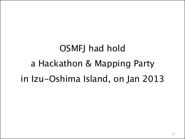 OSMFJ had hold a Hackathon & Mapping Party in Izu-Oshima Island, on Jan 2013  11