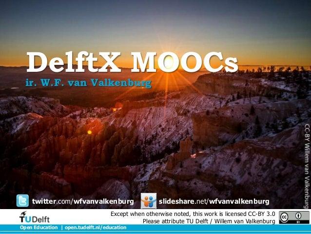 DelftX MOOCs  ir. W.F. van Valkenburg  twitter.com/wfvanvalkenburg  slideshare.net/wfvanvalkenburg  Except when otherwise ...