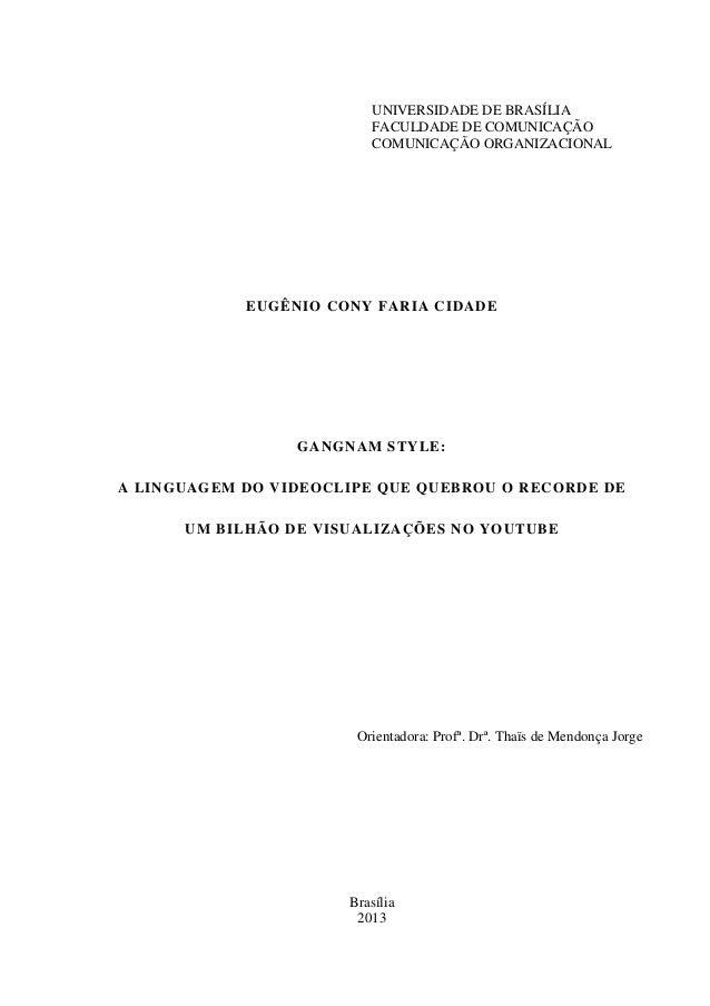 UNIVERSIDADE DE BRASÍLIA FACULDADE DE COMUNICAÇÃO COMUNICAÇÃO ORGANIZACIONAL  EUGÊNIO CONY FARIA CIDADE  GANGNAM STYLE: A ...