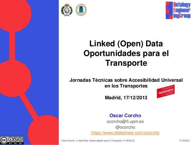 Linked (Open) Data Oportunidades para el Transporte Jornadas Técnicas sobre Accesibilidad Universal en los Transportes Mad...