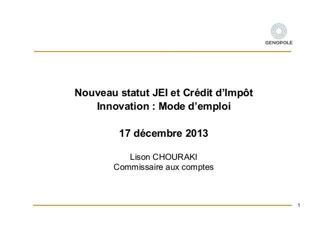 Nouveau statut JEI et Crédit d'Impôt Innovation : Mode d'emploi 17 décembre 2013 Lison CHOURAKI Commissaire aux comptes  1
