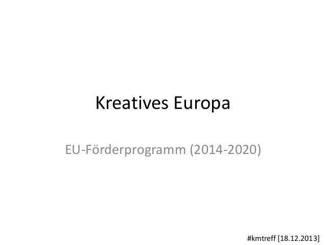 Kreatives Europa EU-Förderprogramm (2014-2020)  #kmtreff [18.12.2013]
