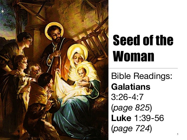Seed of the Woman Bible Readings: Galatians 3:26-4:7 (page 825) Luke 1:39-56 (page 724)  1