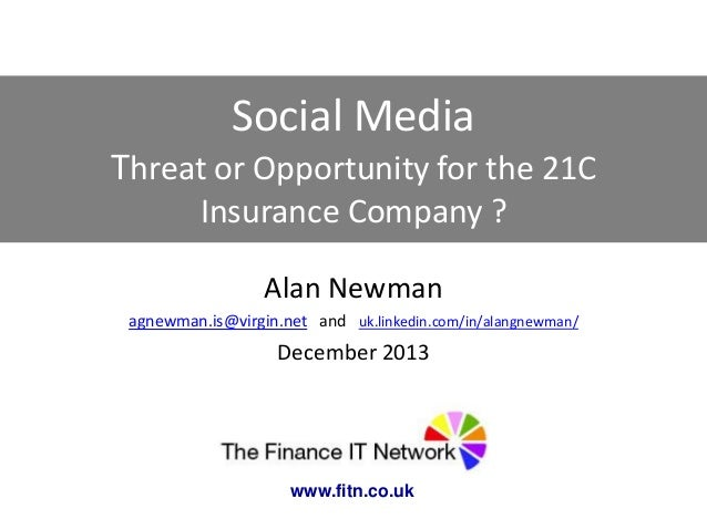Social Media Threat or Opportunity for the 21C Insurance Company ? Alan Newman agnewman.is@virgin.net and uk.linkedin.com/...