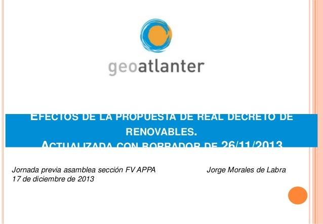 EFECTOS DE LA PROPUESTA DE REAL DECRETO DE RENOVABLES. ACTUALIZADA CON BORRADOR DE 26/11/2013 Jornada previa asamblea secc...