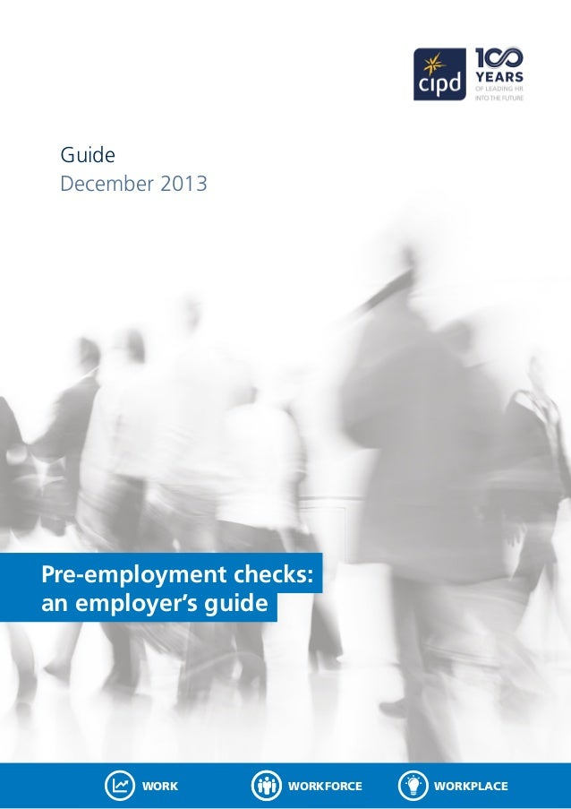 Pre-employment checks: an employer's guide Guide December 2013 WORKFORCEWORK WORKPLACE
