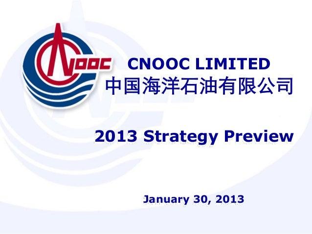 CNOOC LIMITED 中国海洋石油有限公司2013 Strategy Preview     January 30, 2013
