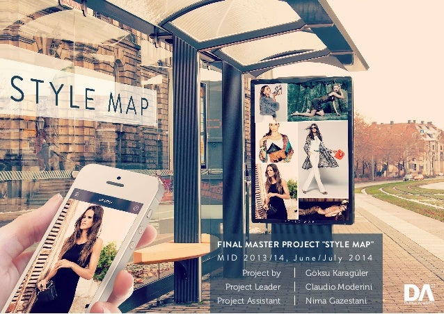 "FINAL MASTER PROJECT ""STYLE MAP"" M I D 2 0 1 3 / 1 4 , J u n e / J u l y 2 0 1 4 Project by Project Leader Project Assista..."