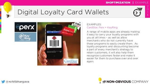 @rohitbhargava Digital Loyalty Card Wallets SHOPTIMIZATION | EXAMPLE 2 0 1 3 EXAMPLES: CardStar, Perx + KeyRing A range of...