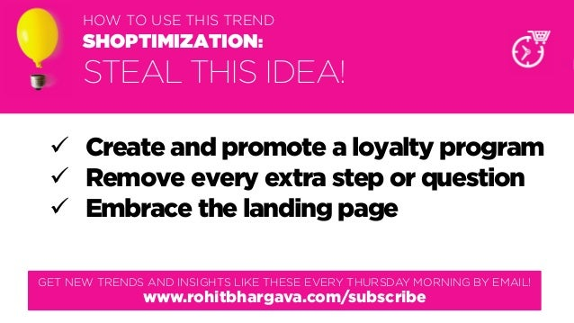 @rohitbhargava HOW TO USE THIS TREND SHOPTIMIZATION: STEAL THIS IDEA!  Create and promote a loyalty program  Remove ever...