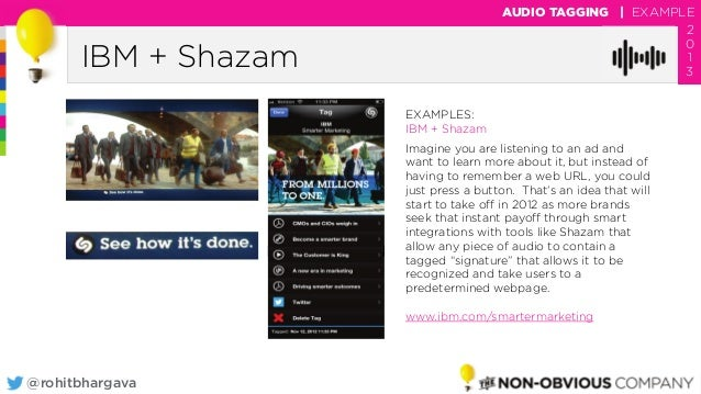 @rohitbhargava IBM + Shazam AUDIO TAGGING | EXAMPLE 2 0 1 3 EXAMPLES: IBM + Shazam Imagine you are listening to an ad and ...