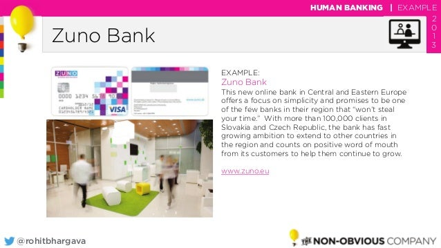 @rohitbhargava Zuno Bank HUMAN BANKING   EXAMPLE 2 0 1 3 EXAMPLE: Zuno Bank This new online bank in Central and Eastern Eu...