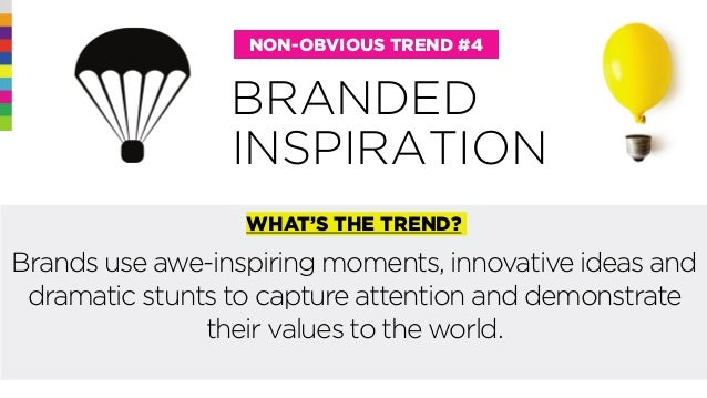 @rohitbhargava BRANDED NON-OBVIOUS TREND #4 WHAT'S THE TREND? Brands use awe-inspiring moments, innovative ideas and drama...