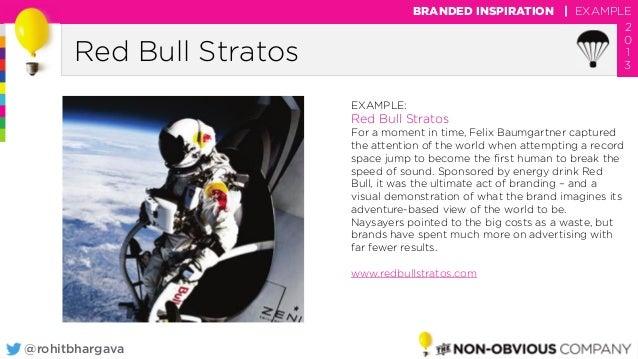 @rohitbhargava Red Bull Stratos BRANDED INSPIRATION   EXAMPLE 2 0 1 3 EXAMPLE: Red Bull Stratos For a moment in time, Feli...