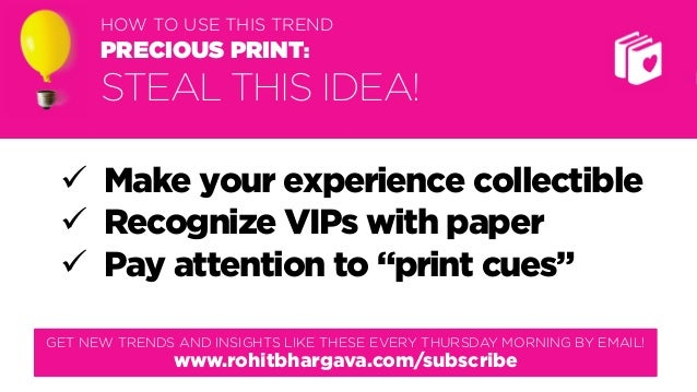 @rohitbhargava HOW TO USE THIS TREND PRECIOUS PRINT: STEAL THIS IDEA!  Make your experience collectible  Recognize VIPs ...