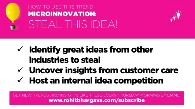 @rohitbhargava HOW TO USE THIS TREND MICROINNOVATION: STEAL THIS IDEA! GET NEW TRENDS AND INSIGHTS LIKE THESE EVERY THURSD...