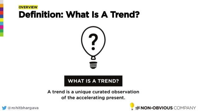 @rohitbhargava@rohitbhargava OVERVIEW Definition: What Is A Trend?