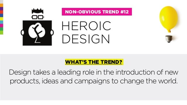 @rohitbhargava HEROIC NON-OBVIOUS TREND #12 WHAT'S THE TREND? Design takes a leading role in the introduction of new produ...