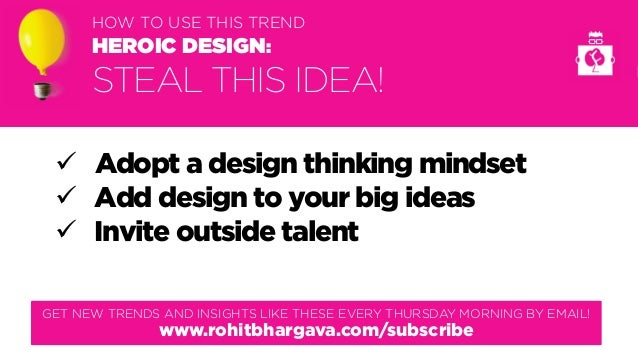@rohitbhargava HOW TO USE THIS TREND HEROIC DESIGN: STEAL THIS IDEA! GET NEW TRENDS AND INSIGHTS LIKE THESE EVERY THURSDAY...