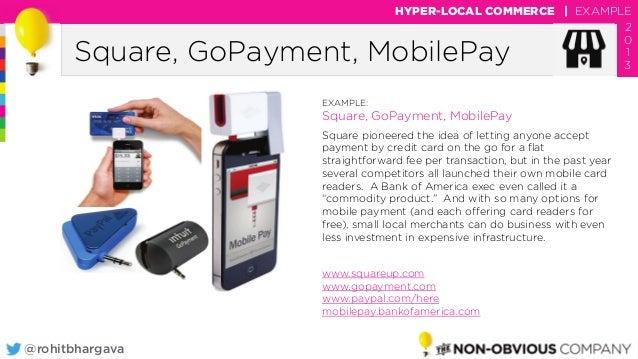 @rohitbhargava Square, GoPayment, MobilePay HYPER-LOCAL COMMERCE | EXAMPLE 2 0 1 3 EXAMPLE: Square, GoPayment, MobilePay S...