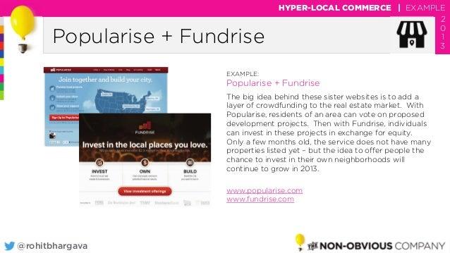 @rohitbhargava Popularise + Fundrise HYPER-LOCAL COMMERCE | EXAMPLE 2 0 1 3 EXAMPLE: Popularise + Fundrise The big idea be...
