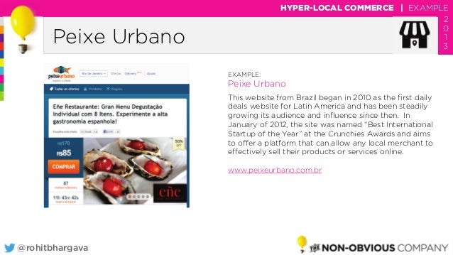 @rohitbhargava Peixe Urbano HYPER-LOCAL COMMERCE | EXAMPLE 2 0 1 3 EXAMPLE: Peixe Urbano This website from Brazil began in...