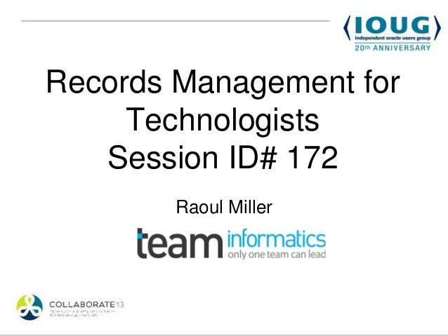 Records Management for     Technologists   Session ID# 172        Raoul Miller