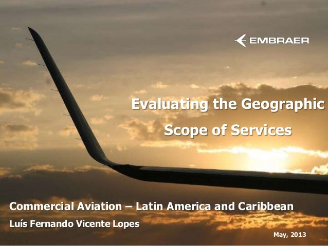 Commercial Aviation – Latin America and CaribbeanLuís Fernando Vicente LopesMay, 2013Evaluating the GeographicScope of Ser...