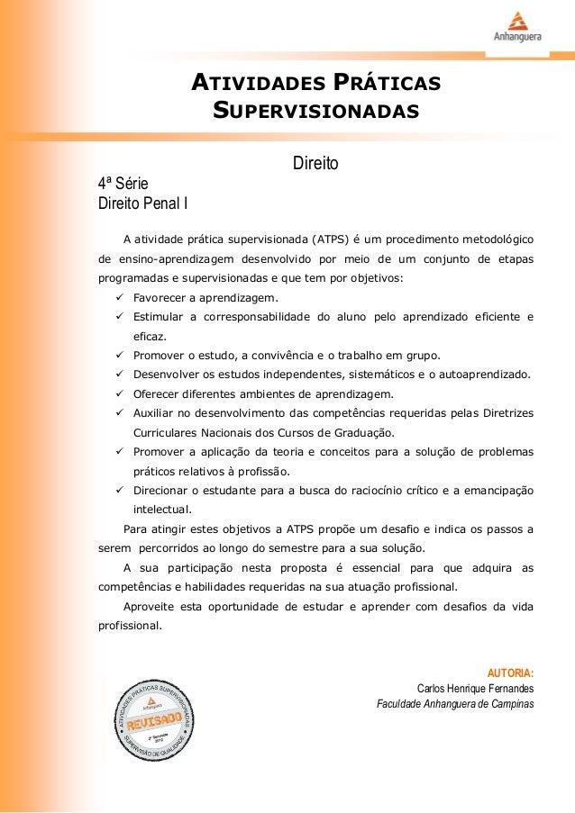 ATIVIDADES PRÁTICAS SUPERVISIONADAS Direito 4ª Série Direito Penal I A atividade prática supervisionada (ATPS) é um proced...