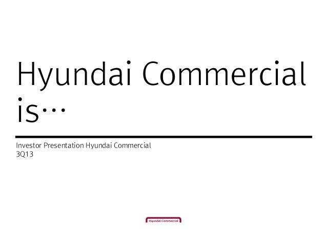 Hyundai Commercial is… Investor Presentation Hyundai Commercial 3Q13